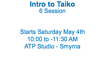 Intro to Taiko 6 Session Starts Saturday May 4th 10:00 to -11:30 AM ATP Studio - Smyrna